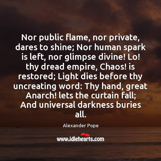 Nor public flame, nor private, dares to shine; Nor human spark is Image