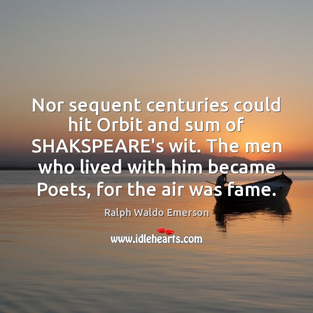 Nor sequent centuries could hit Orbit and sum of SHAKSPEARE's wit. The Image