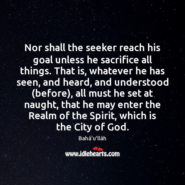 Image, Nor shall the seeker reach his goal unless he sacrifice all things.