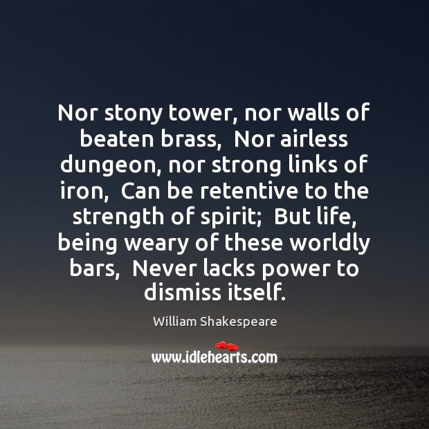 Nor stony tower, nor walls of beaten brass,  Nor airless dungeon, nor Image