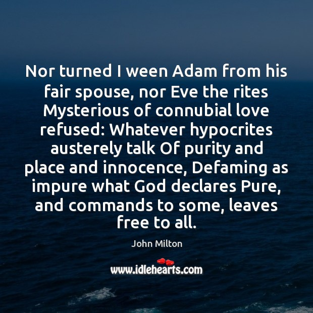 Nor turned I ween Adam from his fair spouse, nor Eve the John Milton Picture Quote