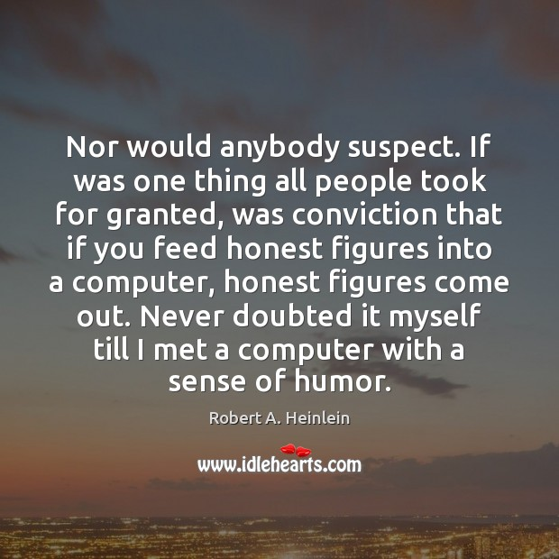 Nor would anybody suspect. If was one thing all people took for Image
