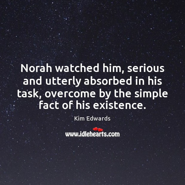 Norah watched him, serious and utterly absorbed in his task, overcome by Image
