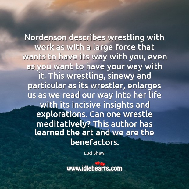 Image, Nordenson describes wrestling with work as with a large force that wants