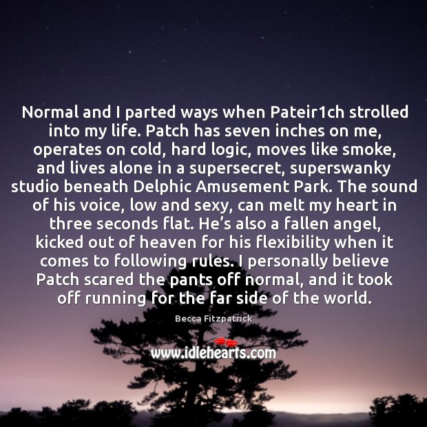 Normal and I parted ways when Pateir1ch strolled into my life. Image