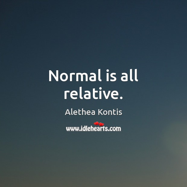Image, Normal is all relative.