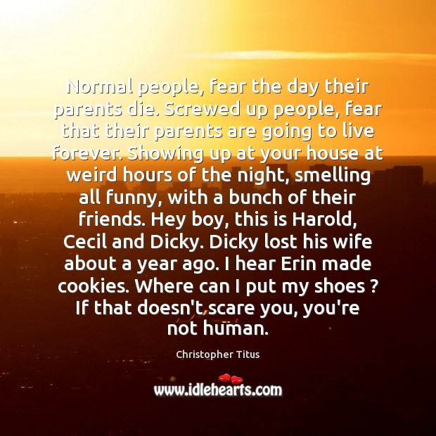 Normal people, fear the day their parents die. Screwed up people, fear Image