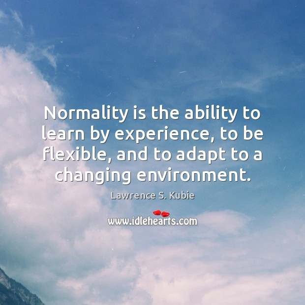 Normality is the ability to learn by experience, to be flexible, and Image