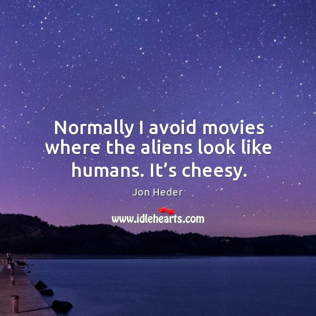 Normally I avoid movies where the aliens look like humans. It's cheesy. Image