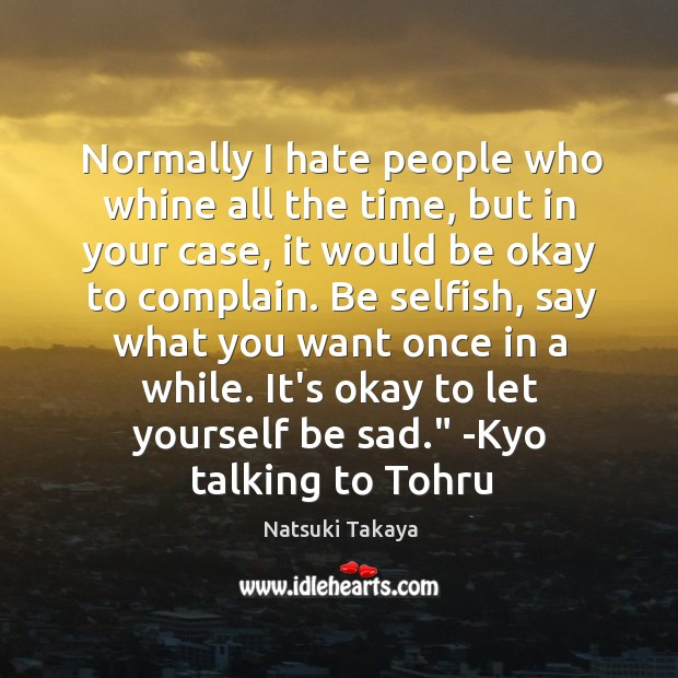 Image, Normally I hate people who whine all the time, but in your
