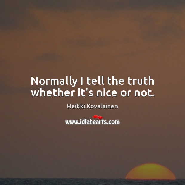 Normally I tell the truth whether it's nice or not. Image