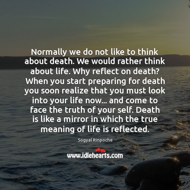 Normally we do not like to think about death. We would rather Sogyal Rinpoche Picture Quote