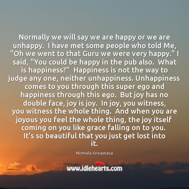 Normally we will say we are happy or we are unhappy.  I Image