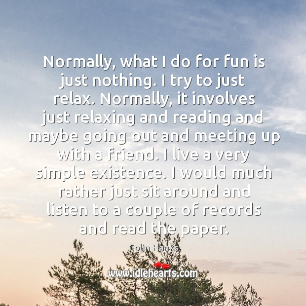 Normally, what I do for fun is just nothing. I try to just relax. Image