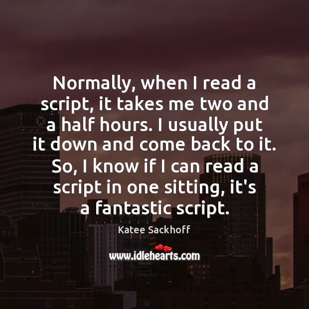 Normally, when I read a script, it takes me two and a Katee Sackhoff Picture Quote