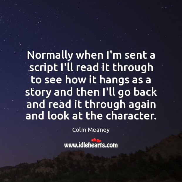 Normally when I'm sent a script I'll read it through to see Colm Meaney Picture Quote
