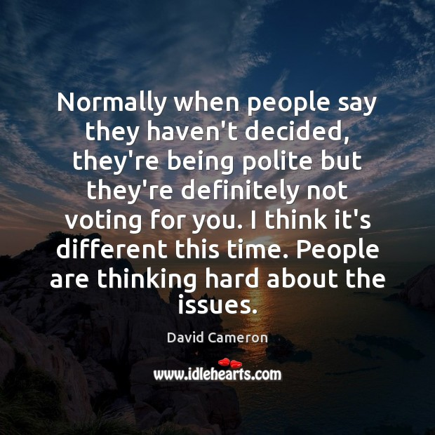 Normally when people say they haven't decided, they're being polite but they're Image