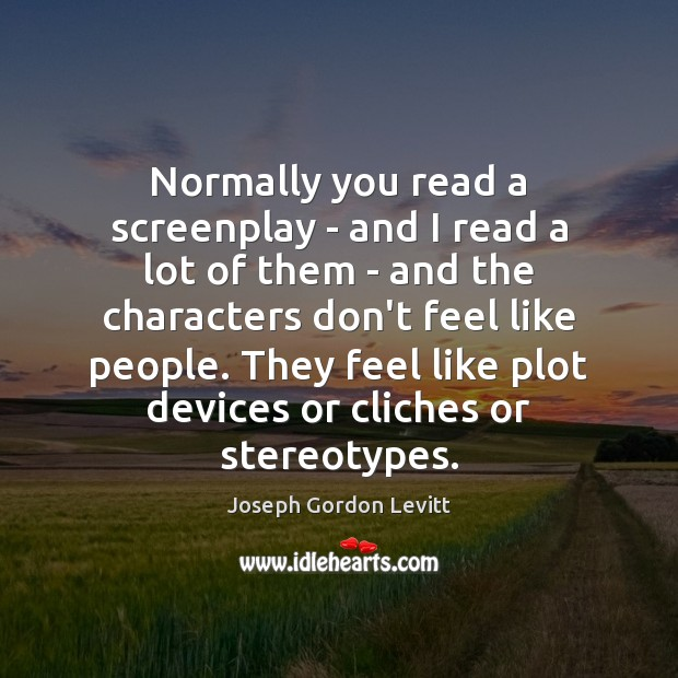Normally you read a screenplay – and I read a lot of Joseph Gordon Levitt Picture Quote