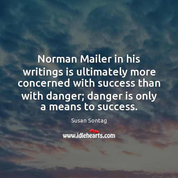 Norman Mailer in his writings is ultimately more concerned with success than Susan Sontag Picture Quote