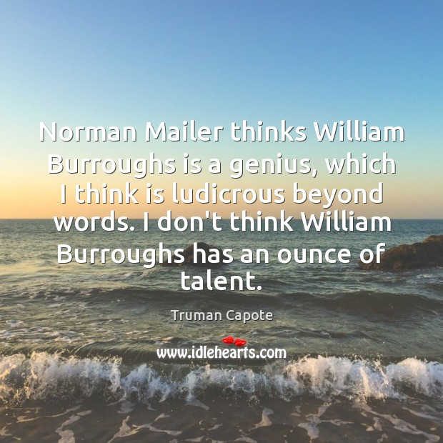 Image, Norman Mailer thinks William Burroughs is a genius, which I think is