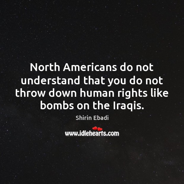 Image, North Americans do not understand that you do not throw down human