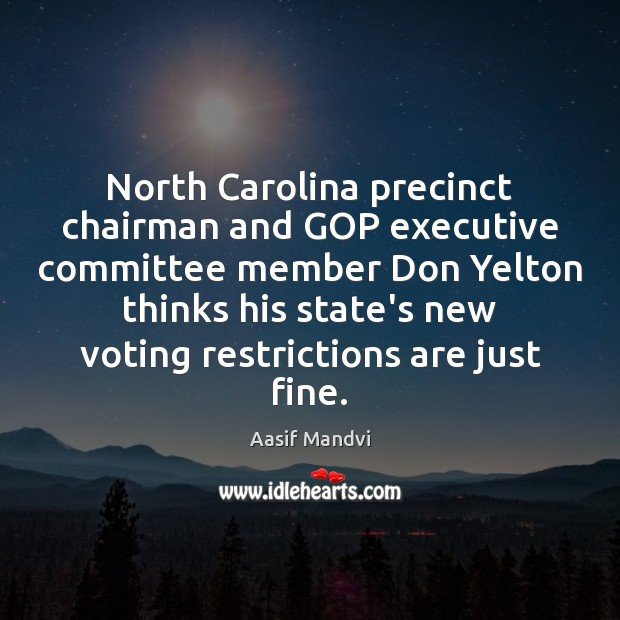 North Carolina precinct chairman and GOP executive committee member Don Yelton thinks Vote Quotes Image