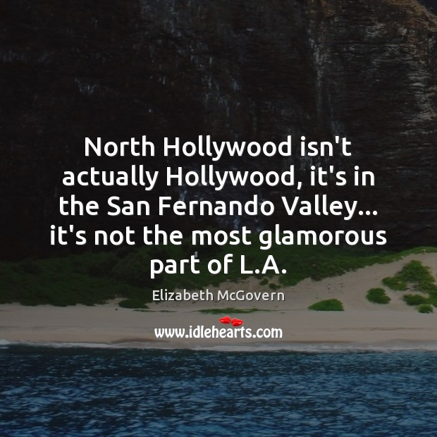 North Hollywood isn't actually Hollywood, it's in the San Fernando Valley… it's Image