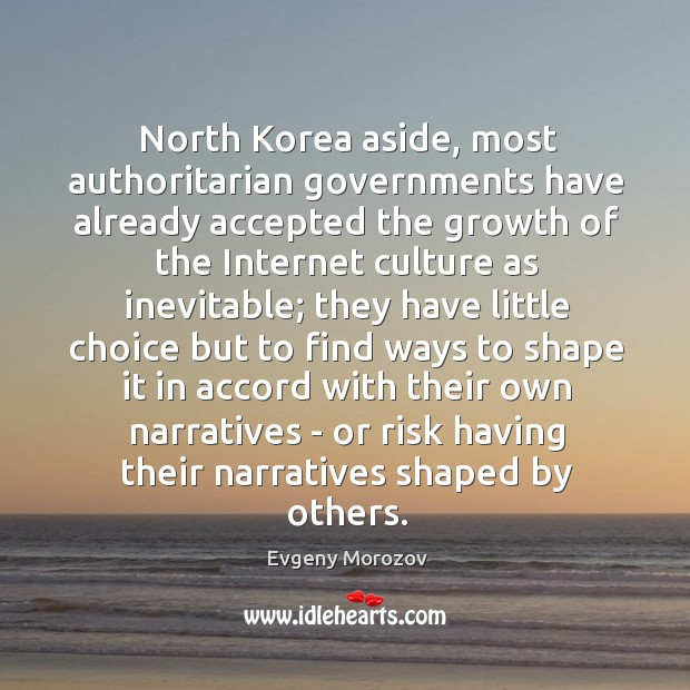 North Korea aside, most authoritarian governments have already accepted the growth of Image