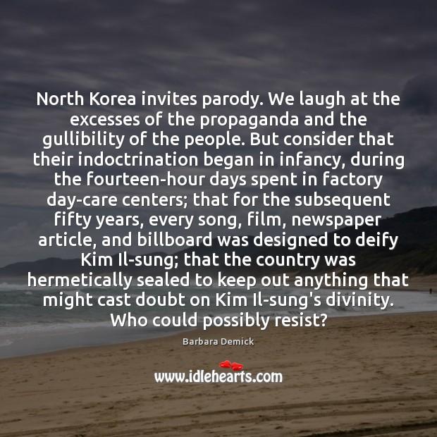 North Korea invites parody. We laugh at the excesses of the propaganda Image