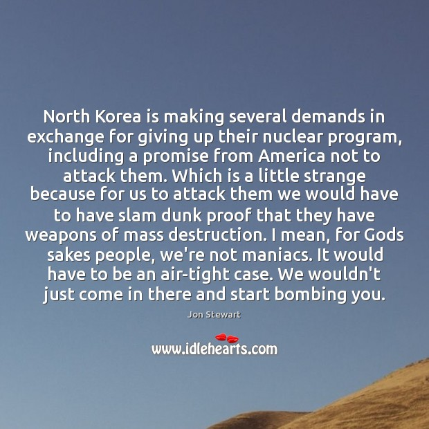 North Korea is making several demands in exchange for giving up their Image