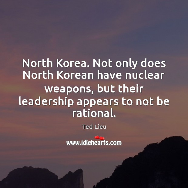 North Korea. Not only does North Korean have nuclear weapons, but their Image