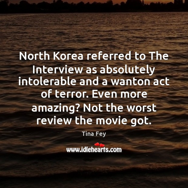 North Korea referred to The Interview as absolutely intolerable and a wanton Image