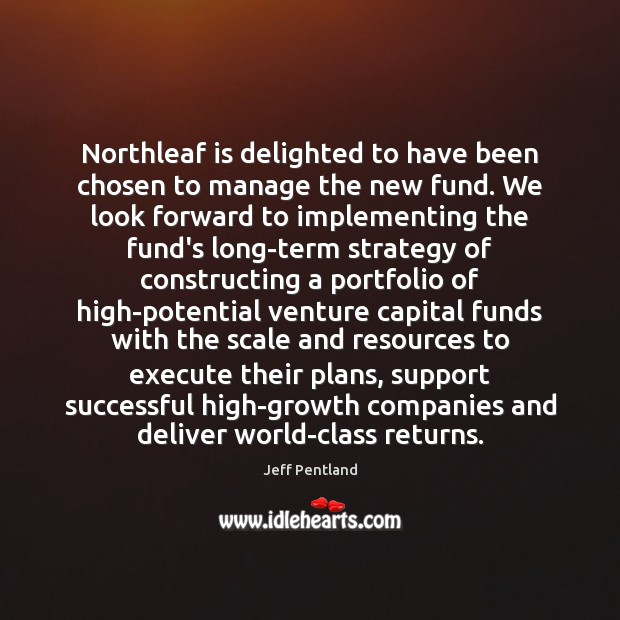 Northleaf is delighted to have been chosen to manage the new fund. Execute Quotes Image