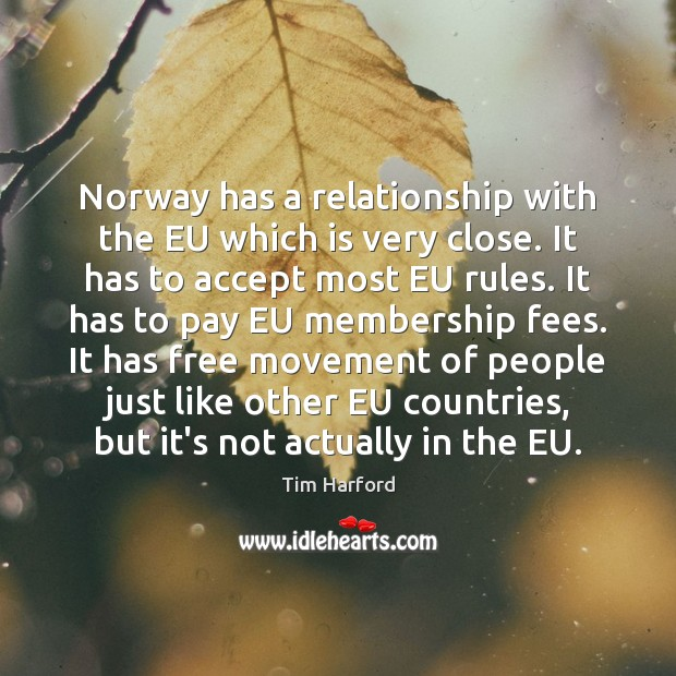Norway has a relationship with the EU which is very close. It Image