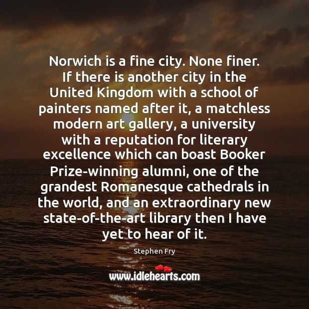 Image, Norwich is a fine city. None finer. If there is another city