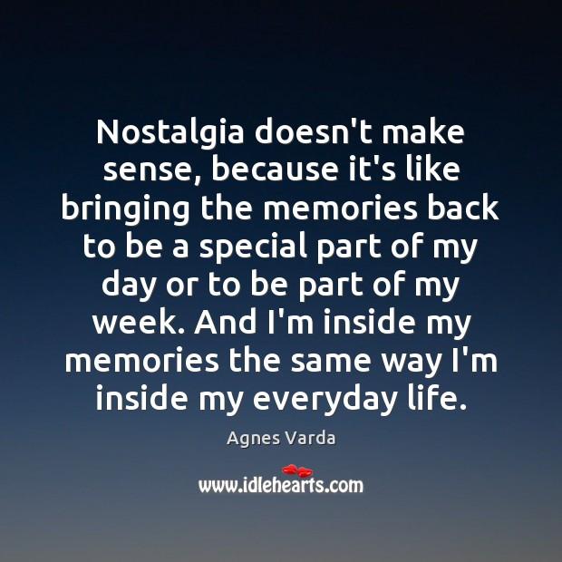 Nostalgia doesn't make sense, because it's like bringing the memories back to Image