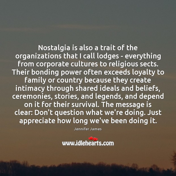 Nostalgia is also a trait of the organizations that I call lodges Jennifer James Picture Quote