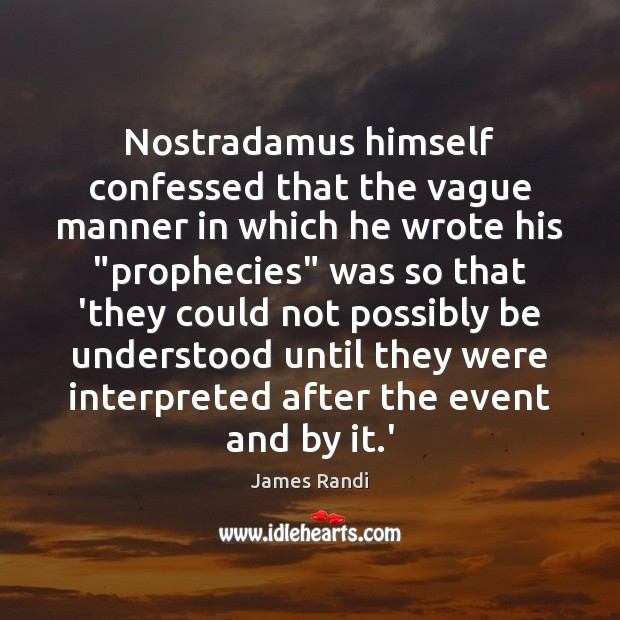 "Nostradamus himself confessed that the vague manner in which he wrote his "" Image"