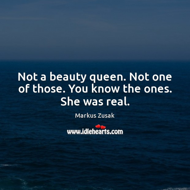 Image, Not a beauty queen. Not one of those. You know the ones. She was real.