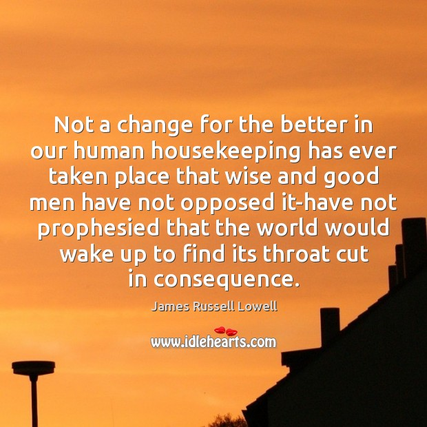 Not a change for the better in our human housekeeping has ever Men Quotes Image