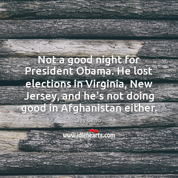 Image, Not a good night for President Obama. He lost elections in Virginia,