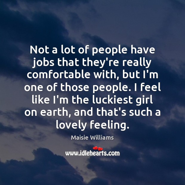 Not a lot of people have jobs that they're really comfortable with, Image