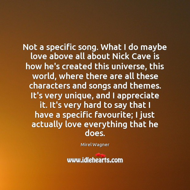 Not a specific song. What I do maybe love above all about Appreciate Quotes Image