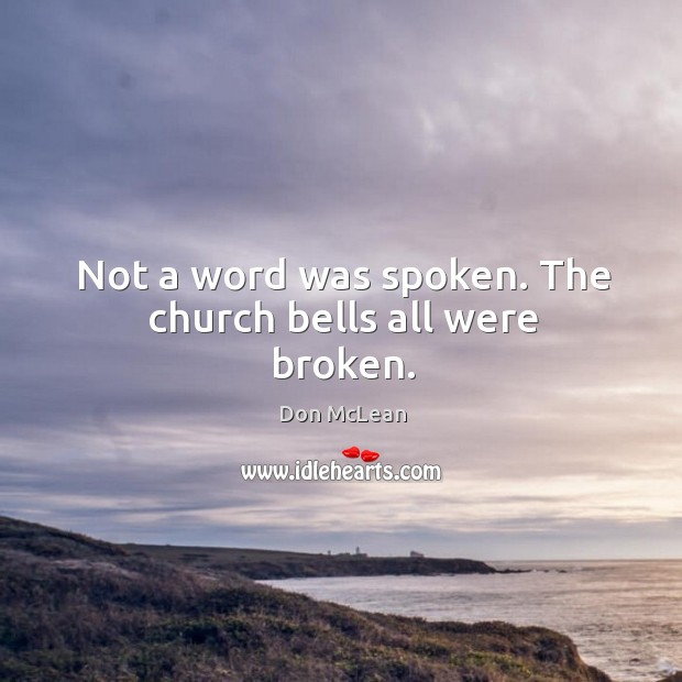 Not a word was spoken. The church bells all were broken. Don McLean Picture Quote