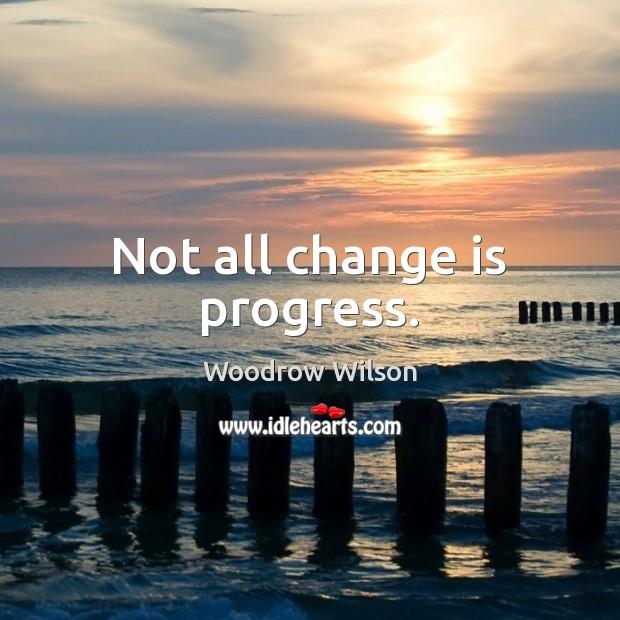 Image, Not all change is progress.