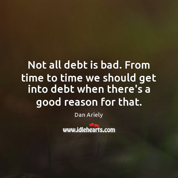 Not all debt is bad. From time to time we should get Debt Quotes Image