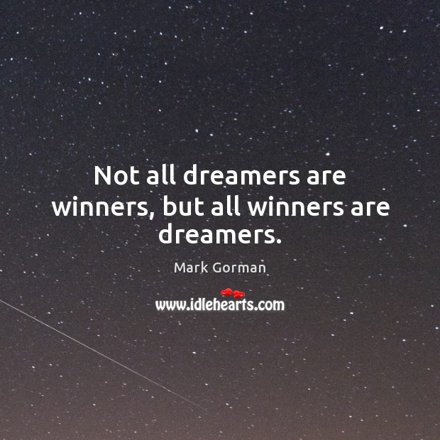 Not all dreamers are winners, but all winners are dreamers. Image