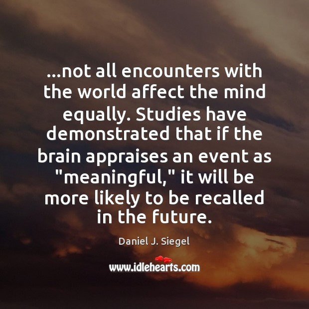 Image, …not all encounters with the world affect the mind equally. Studies have