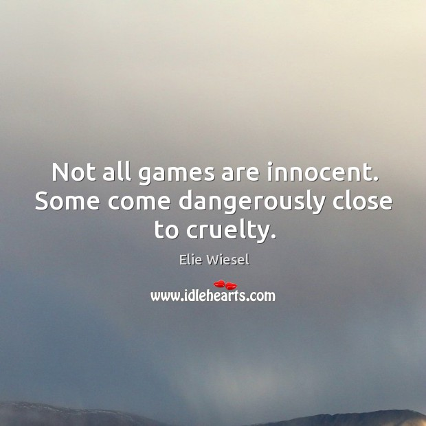 Not all games are innocent. Some come dangerously close to cruelty. Image
