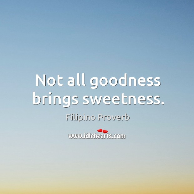 Not all goodness brings sweetness. Filipino Proverbs Image